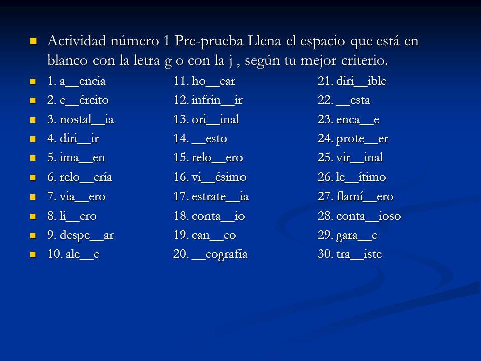 Actividad número 1 Pre-prueba Llena el espacio que está en blanco con la letra g o con la j, según tu mejor criterio.
