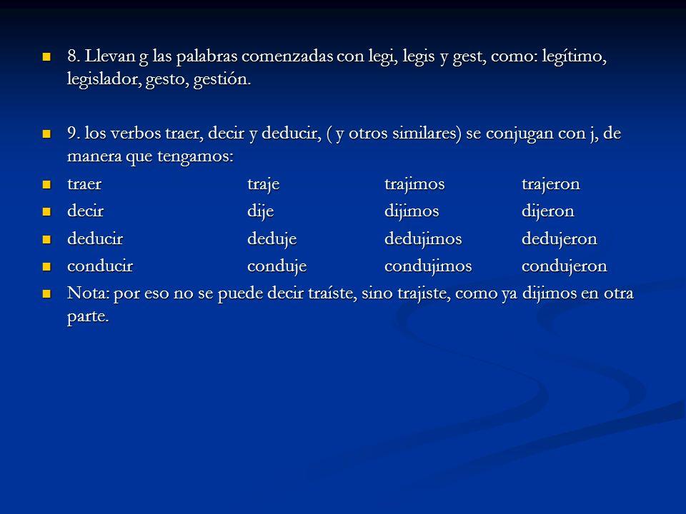 8. Llevan g las palabras comenzadas con legi, legis y gest, como: legítimo, legislador, gesto, gestión. 8. Llevan g las palabras comenzadas con legi,