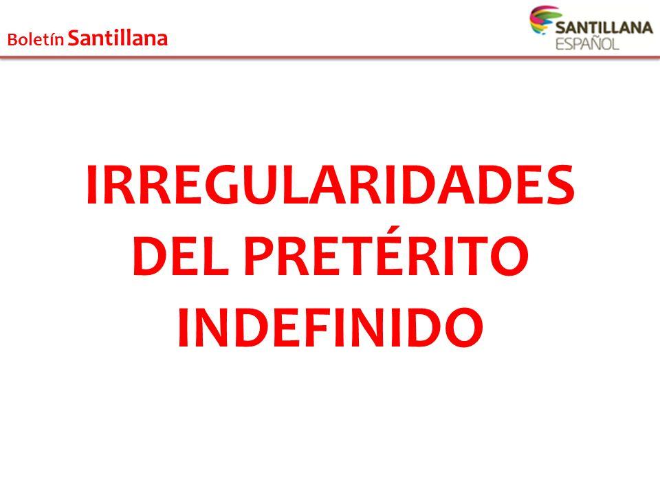 Boletín Santillana IRREGULARIDADES DEL PRETÉRITO INDEFINIDO