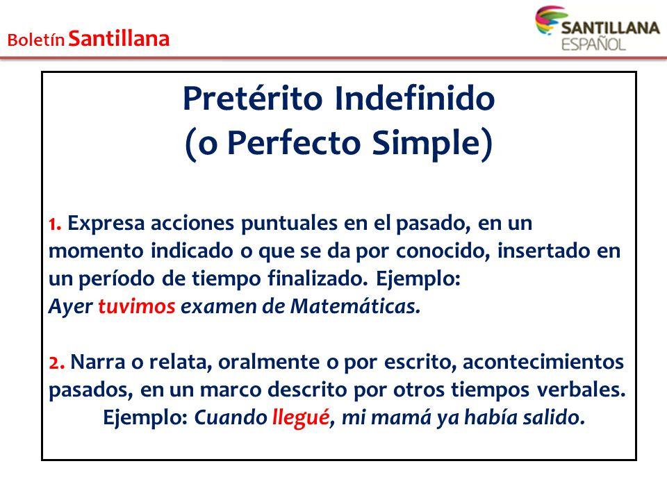 Boletín Santillana Pretérito Indefinido (o Perfecto Simple) 3.