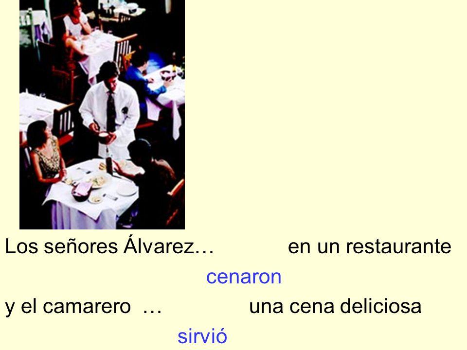 Los señores Álvarez… en un restaurante cenaron y el camarero … una cena deliciosa sirvió