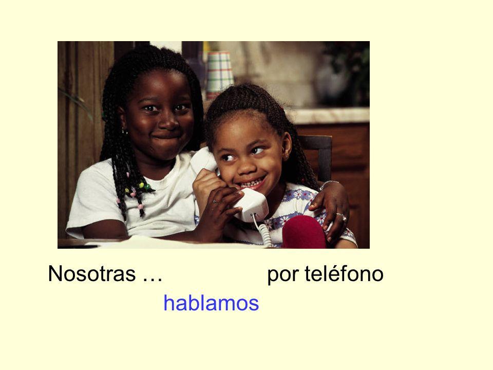 Nosotras … por teléfono hablamos
