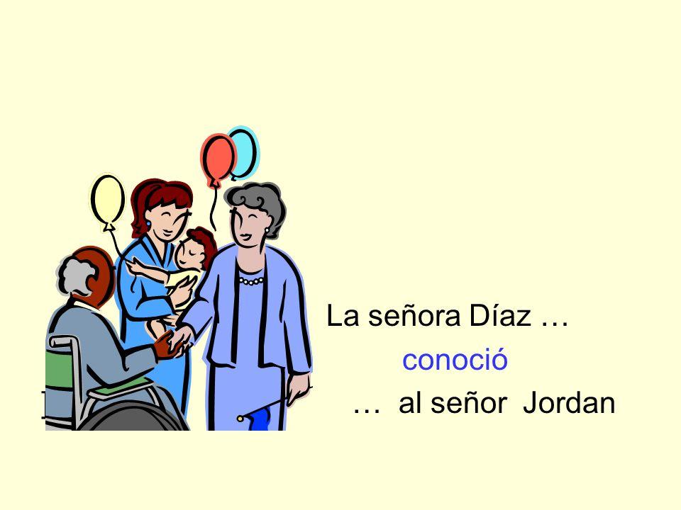 La señora Díaz … conoció ] … al señor Jordan