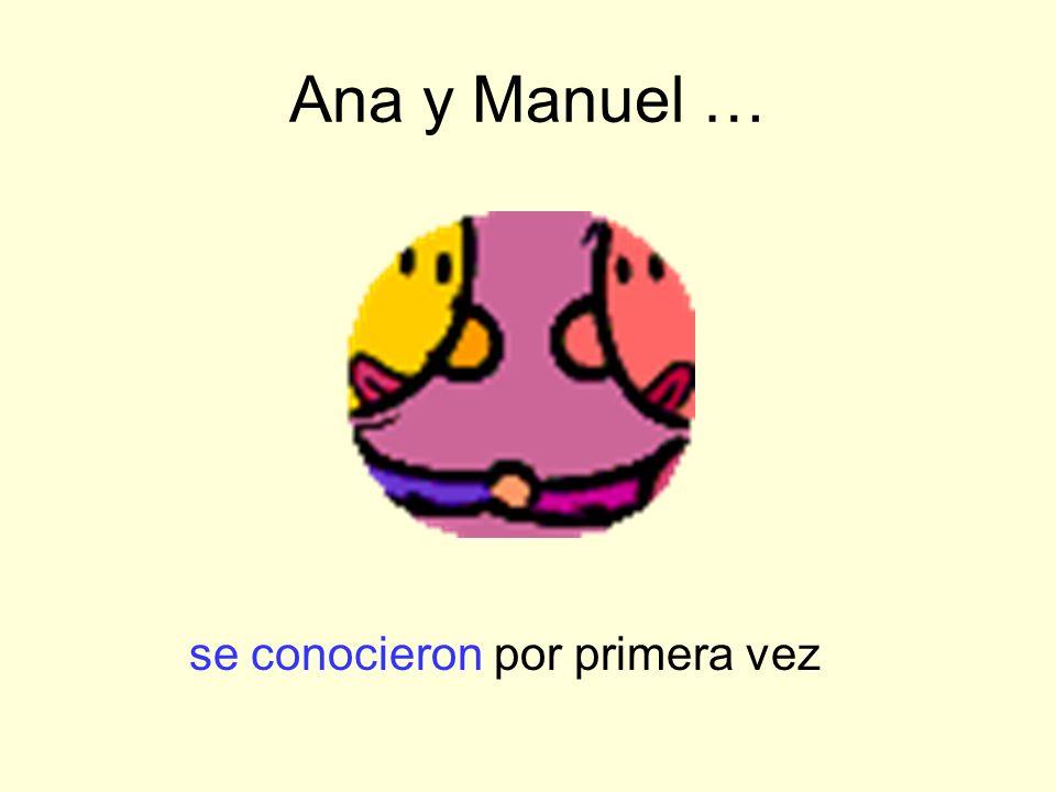 Ana y Manuel … se conocieron por primera vez