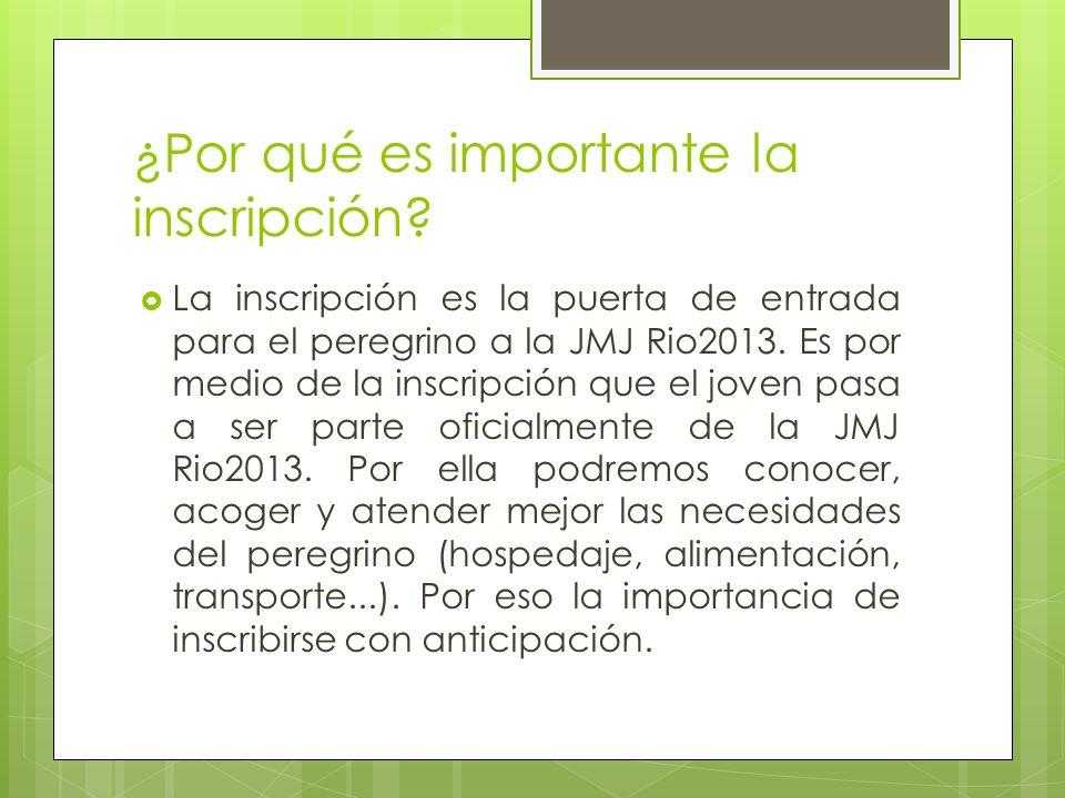 ¿Por qué es importante la inscripción? La inscripción es la puerta de entrada para el peregrino a la JMJ Rio2013. Es por medio de la inscripción que e