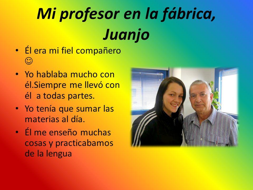 Mi profesor en la fábrica, Juanjo Él era mi fiel compañero Yo hablaba mucho con él.Siempre me llevó con él a todas partes. Yo tenía que sumar las mate