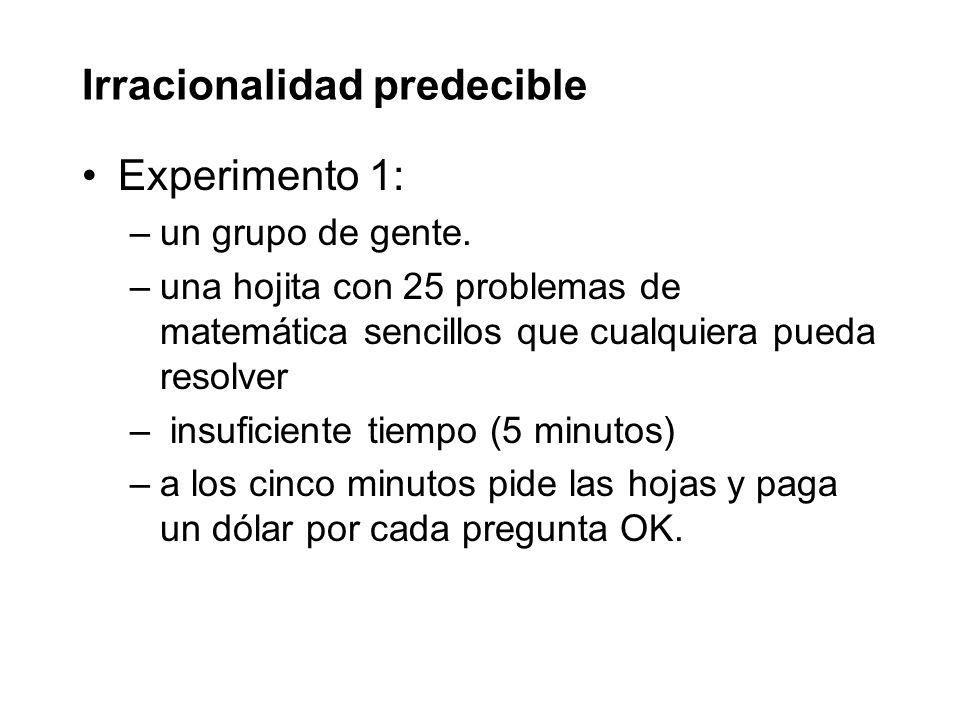 Irracionalidad predecible Experimento 1: –un grupo de gente.
