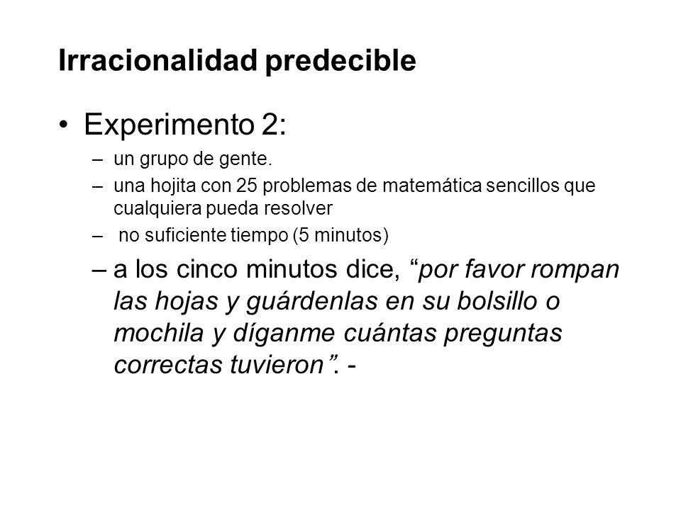 Irracionalidad predecible Experimento 2: –un grupo de gente.