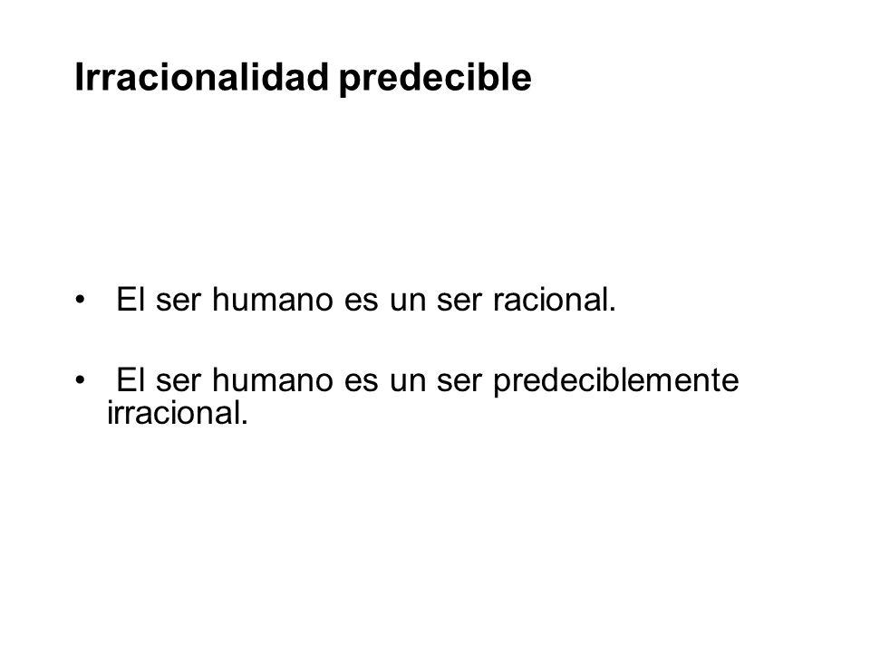 Irracionalidad predecible Otros experimentos: –pagando 10 centavos, 1 dolar, 5 dólares, etc.