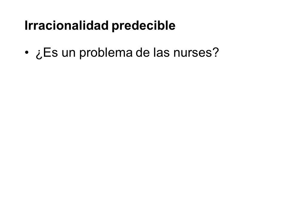 Irracionalidad predecible ¿Es un problema de las nurses?
