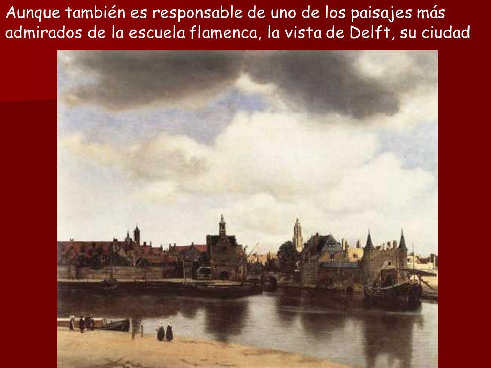 Aunque también es responsable de uno de los paisajes más admirados de la escuela flamenca, la vista de Delft, su ciudad