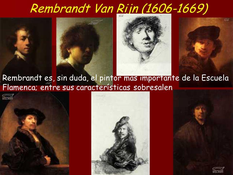 Rembrandt Van Rijn (1606-1669) Rembrandt es, sin duda, el pintor más importante de la Escuela Flamenca; entre sus características sobresalen