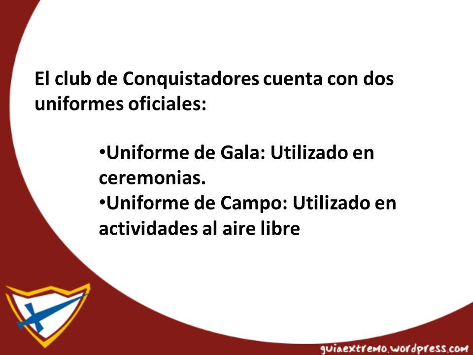El club de Conquistadores cuenta con dos uniformes oficiales: Uniforme de Gala: Utilizado en ceremonias.