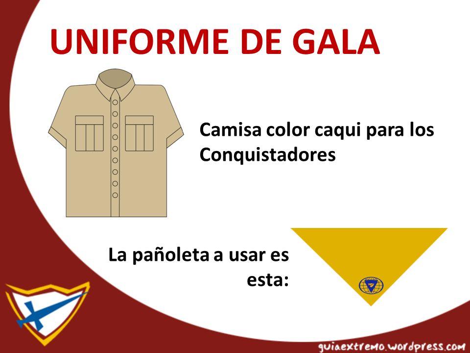 UNIFORME DE GALA Camisa color caqui para los Conquistadores La pañoleta a usar es esta:
