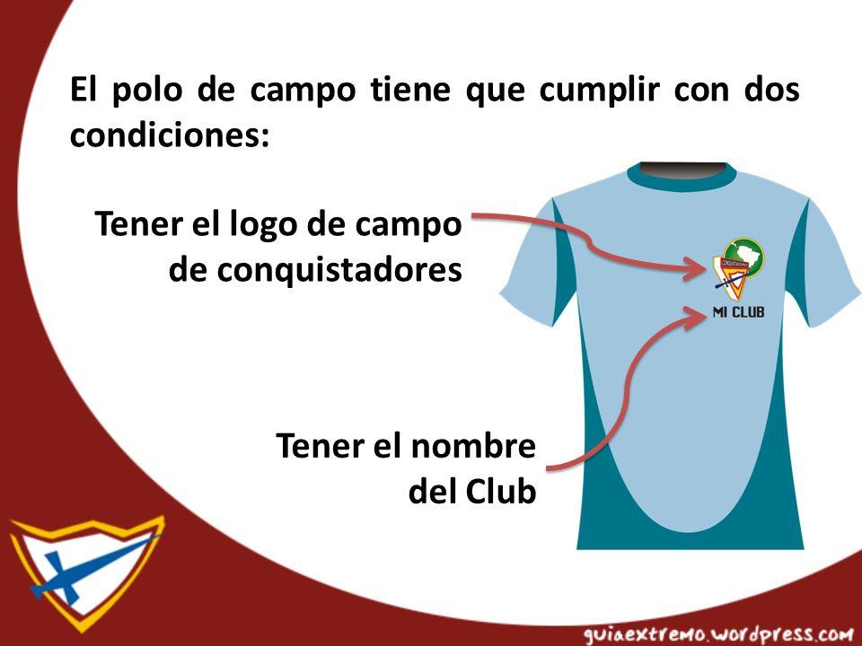 El polo de campo tiene que cumplir con dos condiciones: Tener el nombre del Club Tener el logo de campo de conquistadores