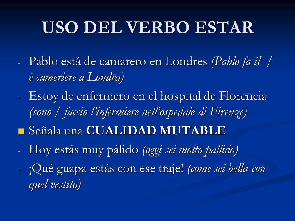 USO DEL VERBO ESTAR - Pablo está de camarero en Londres (Pablo fa il / è cameriere a Londra) - Estoy de enfermero en el hospital de Florencia (sono /
