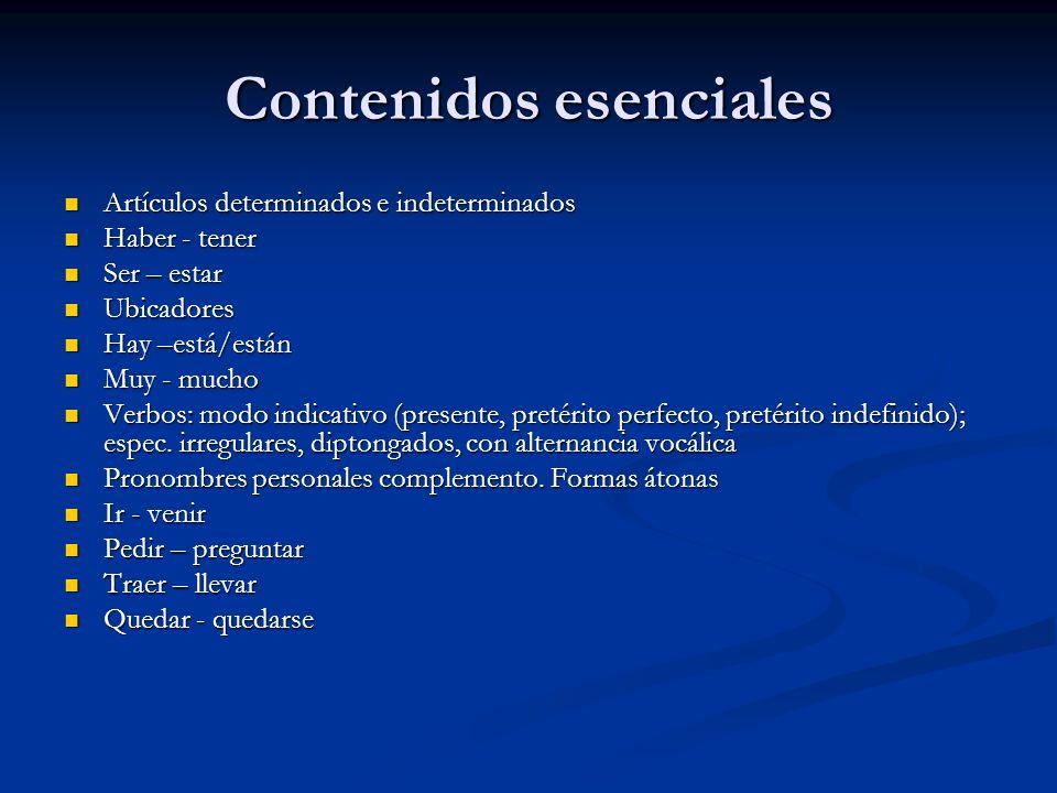 Contenidos esenciales Artículos determinados e indeterminados Artículos determinados e indeterminados Haber - tener Haber - tener Ser – estar Ser – es