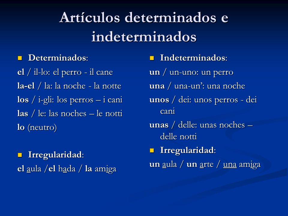 Artículos determinados e indeterminados Determinados: Determinados: el / il-lo: el perro - il cane la-el / la: la noche - la notte los / i-gli: los pe