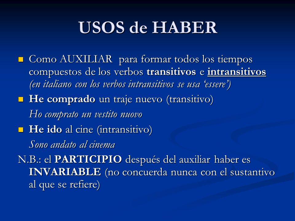 USOS de HABER Como AUXILIAR para formar todos los tiempos compuestos de los verbos transitivos e intransitivos (en italiano con los verbos intransitiv
