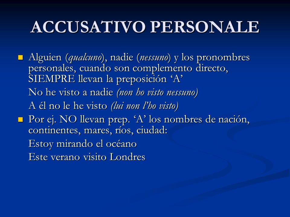 ACCUSATIVO PERSONALE Alguien (qualcuno), nadie (nessuno) y los pronombres personales, cuando son complemento directo, SIEMPRE llevan la preposición A