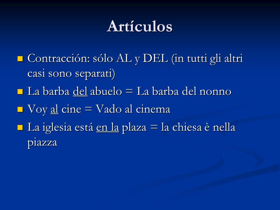 Artículos Contracción: sólo AL y DEL (in tutti gli altri casi sono separati) Contracción: sólo AL y DEL (in tutti gli altri casi sono separati) La bar