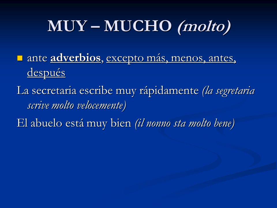 MUY – MUCHO (molto) ante adverbios, excepto más, menos, antes, después ante adverbios, excepto más, menos, antes, después La secretaria escribe muy rá