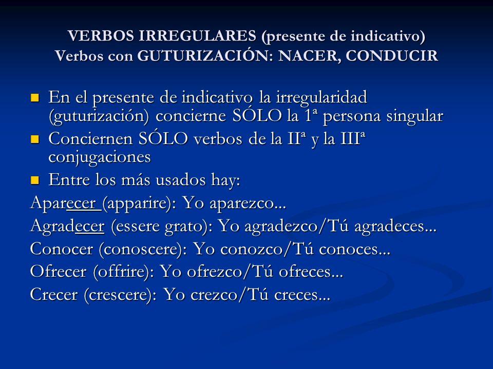VERBOS IRREGULARES (presente de indicativo) Verbos con GUTURIZACIÓN: NACER, CONDUCIR En el presente de indicativo la irregularidad (guturización) conc
