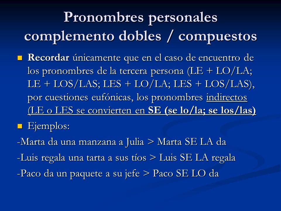 Pronombres personales complemento dobles / compuestos Recordar únicamente que en el caso de encuentro de los pronombres de la tercera persona (LE + LO