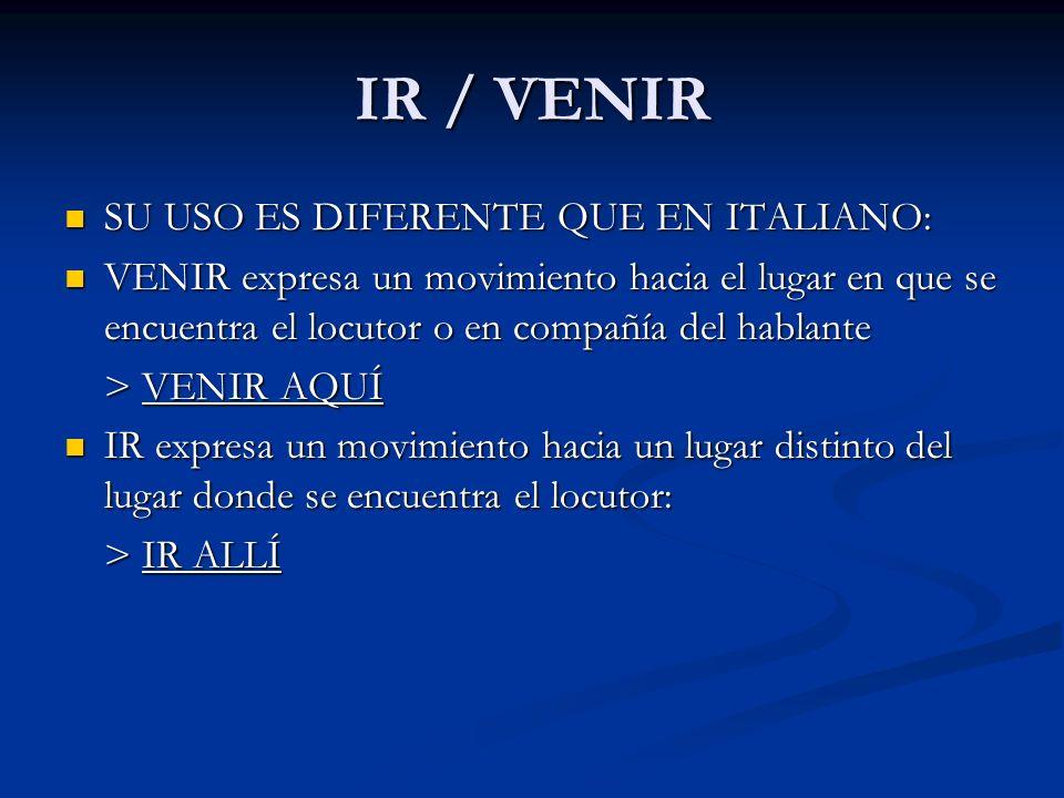 IR / VENIR SU USO ES DIFERENTE QUE EN ITALIANO: SU USO ES DIFERENTE QUE EN ITALIANO: VENIR expresa un movimiento hacia el lugar en que se encuentra el