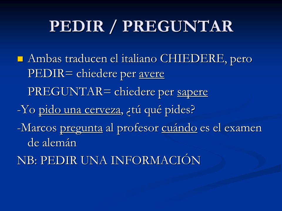 PEDIR / PREGUNTAR Ambas traducen el italiano CHIEDERE, pero PEDIR= chiedere per avere Ambas traducen el italiano CHIEDERE, pero PEDIR= chiedere per av