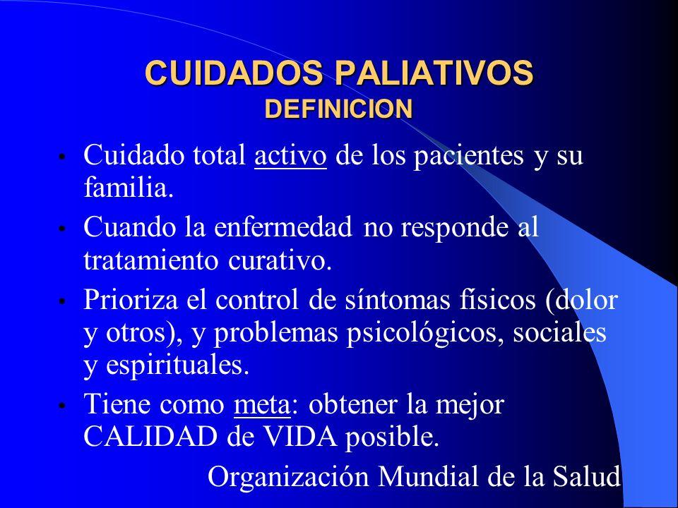 CUIDADOS PALIATIVOS DEFINICION Cuidado total activo de los pacientes y su familia.