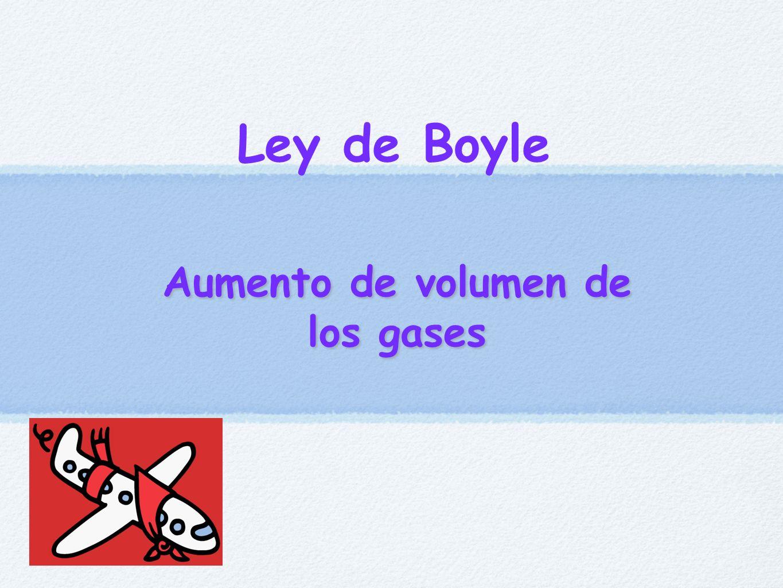 Aumento de volumen de los gases Ley de Boyle