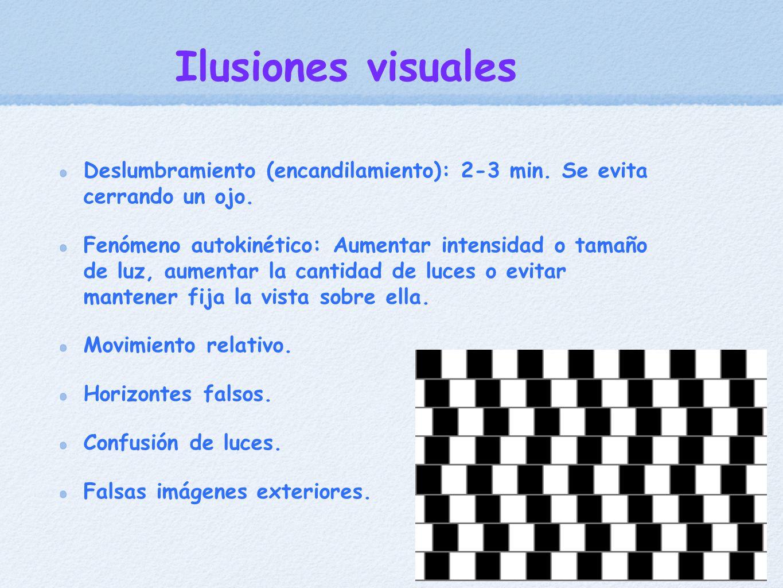 Ilusiones visuales Deslumbramiento (encandilamiento): 2-3 min. Se evita cerrando un ojo. Fenómeno autokinético: Aumentar intensidad o tamaño de luz, a