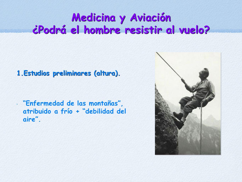 1. Estudios preliminares (altura). Enfermedad de las montañas, atribuido a frío + debilidad del aire. Medicina y Aviación ¿Podrá el hombre resistir al
