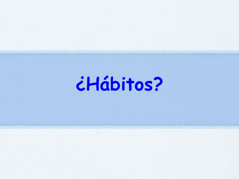 ¿Hábitos?