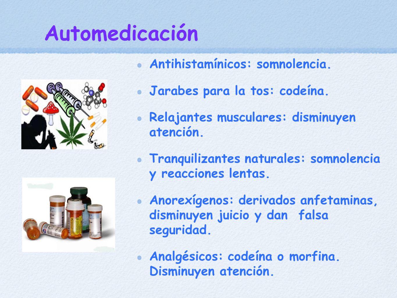 Automedicación Antihistamínicos: somnolencia. Jarabes para la tos: codeína. Relajantes musculares: disminuyen atención. Tranquilizantes naturales: som