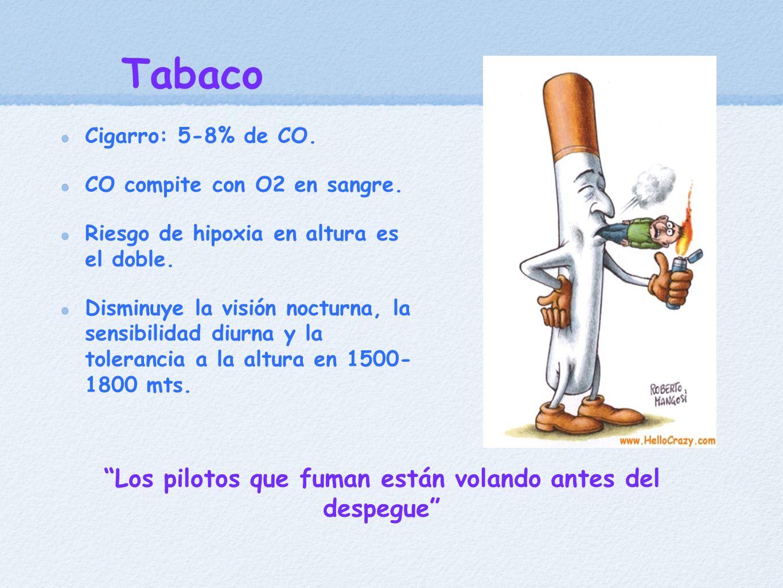Tabaco Cigarro: 5-8% de CO. CO compite con O2 en sangre. Riesgo de hipoxia en altura es el doble. Disminuye la visión nocturna, la sensibilidad diurna