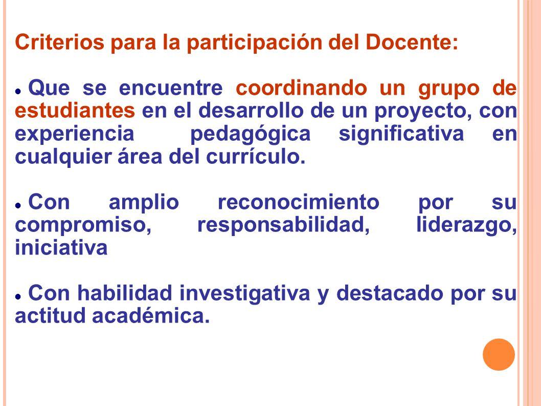 Criterios para la participación del Docente: Que se encuentre coordinando un grupo de estudiantes en el desarrollo de un proyecto, con experiencia pedagógica significativa en cualquier área del currículo.
