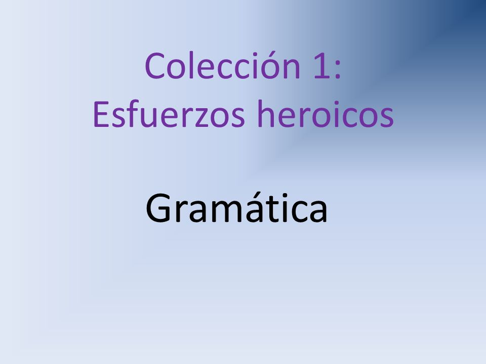 Colección 1: Esfuerzos heroicos Gramática