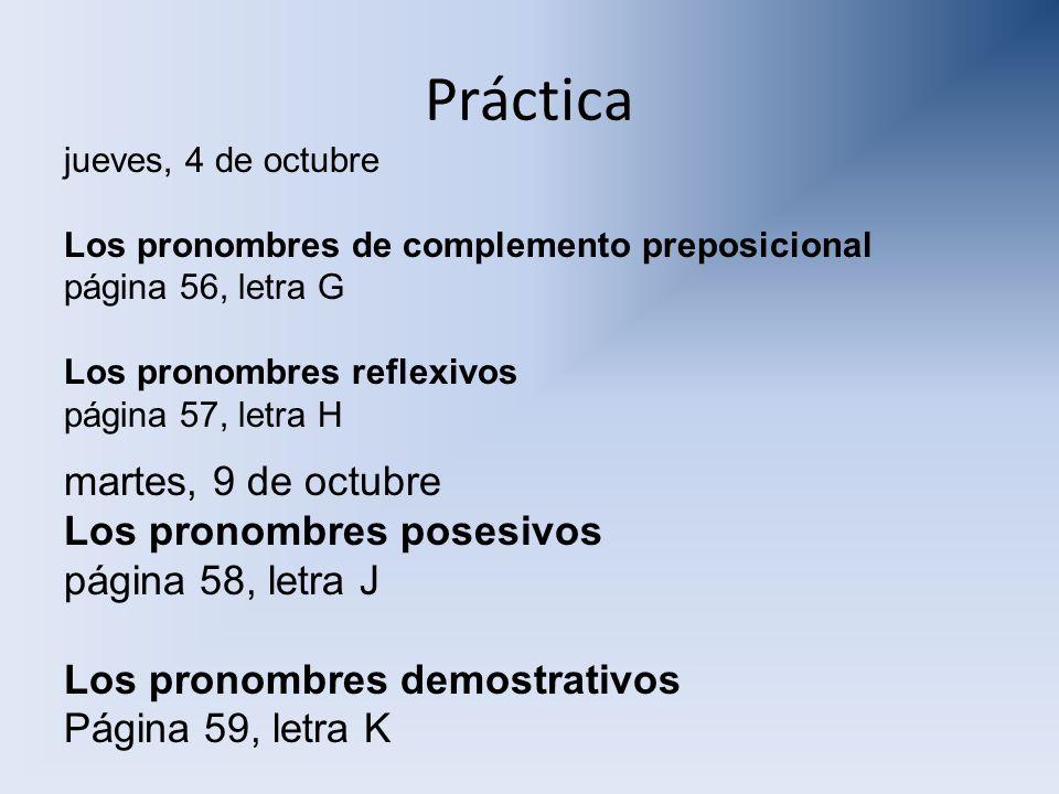 Práctica martes, 9 de octubre Los pronombres posesivos página 58, letra J Los pronombres demostrativos Página 59, letra K jueves, 4 de octubre Los pro