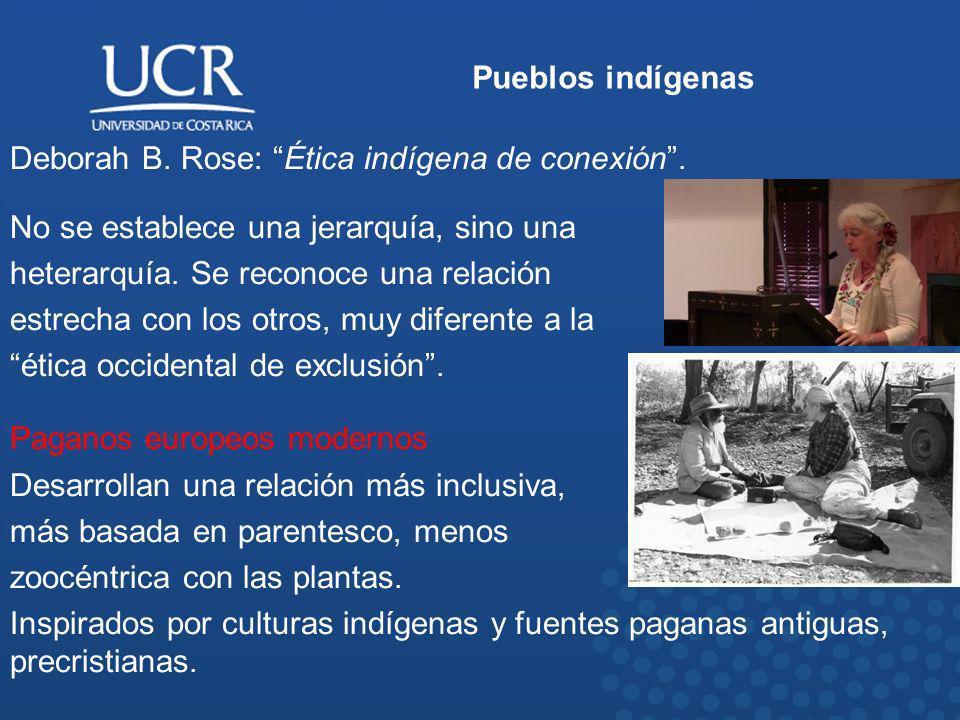 Pueblos indígenas Deborah B. Rose: Ética indígena de conexión. No se establece una jerarquía, sino una heterarquía. Se reconoce una relación estrecha