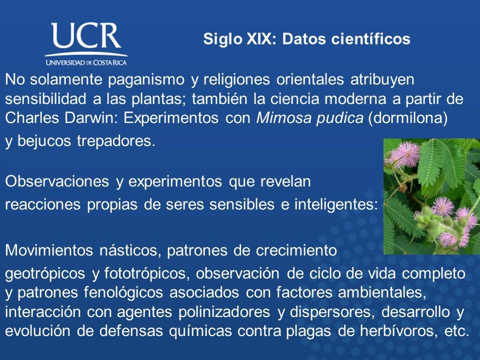 Siglo XIX: Datos científicos No solamente paganismo y religiones orientales atribuyen sensibilidad a las plantas; también la ciencia moderna a partir