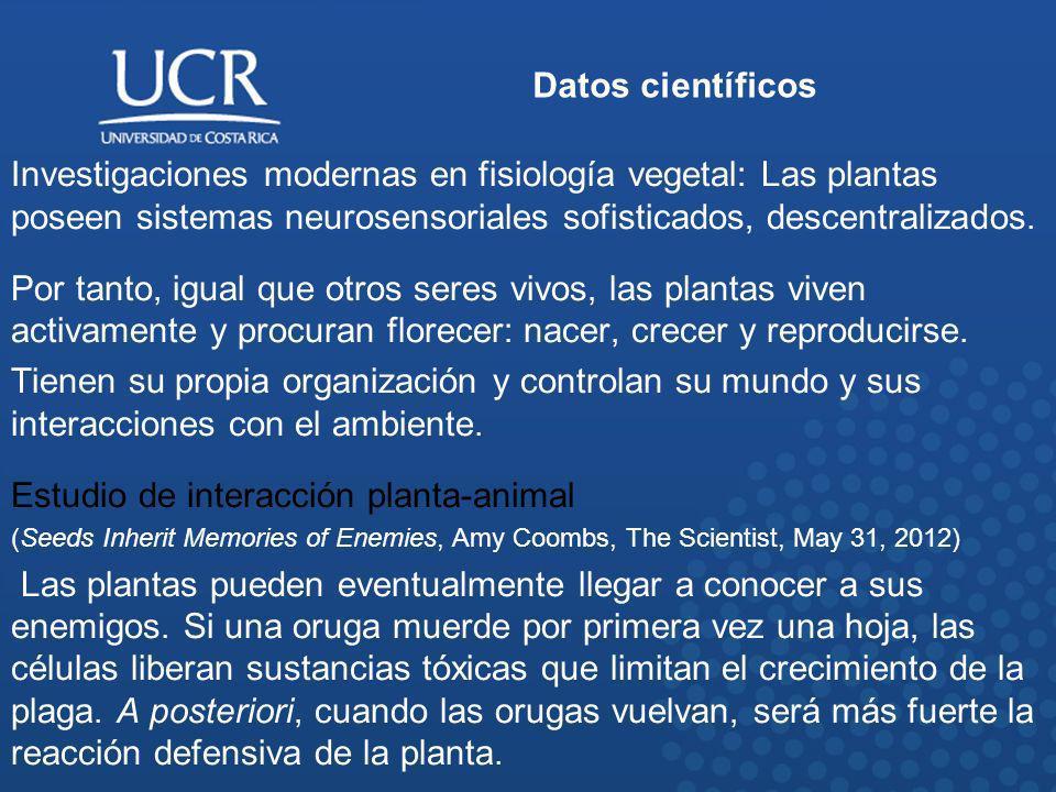 Datos científicos Investigaciones modernas en fisiología vegetal: Las plantas poseen sistemas neurosensoriales sofisticados, descentralizados. Por tan