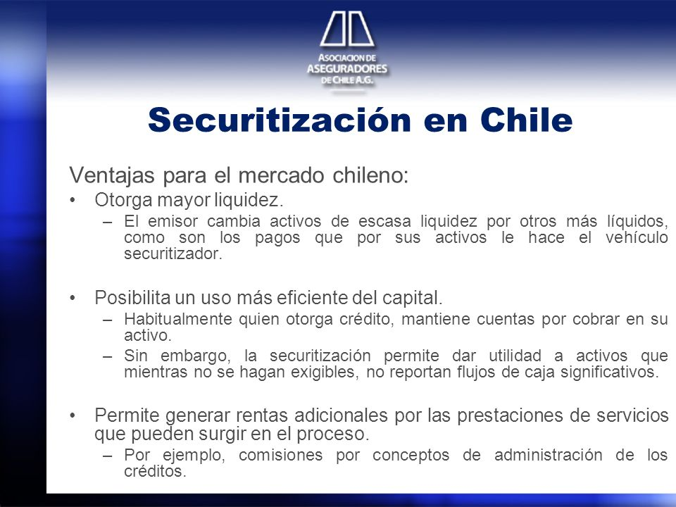 Securitización en Chile Ventajas para el mercado chileno: Otorga mayor liquidez.