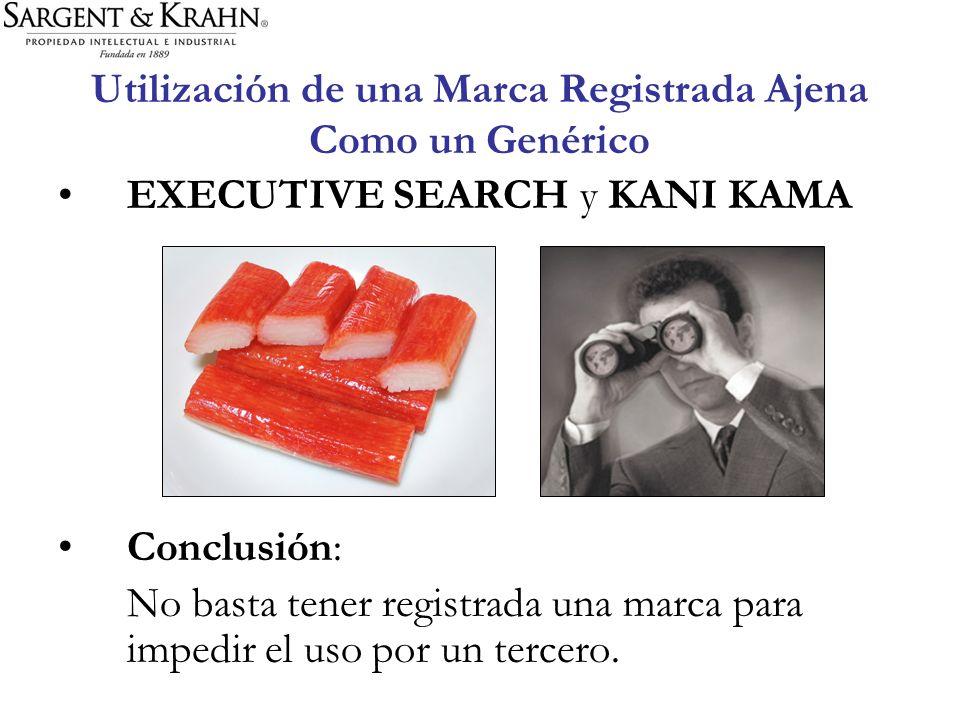 Utilización de una Marca Registrada Ajena Como un Genérico EXECUTIVE SEARCH y KANI KAMA Conclusión: No basta tener registrada una marca para impedir e