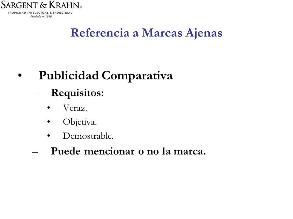 Referencia a Marcas Ajenas Publicidad Comparativa –Requisitos: Veraz. Objetiva. Demostrable. –Puede mencionar o no la marca.