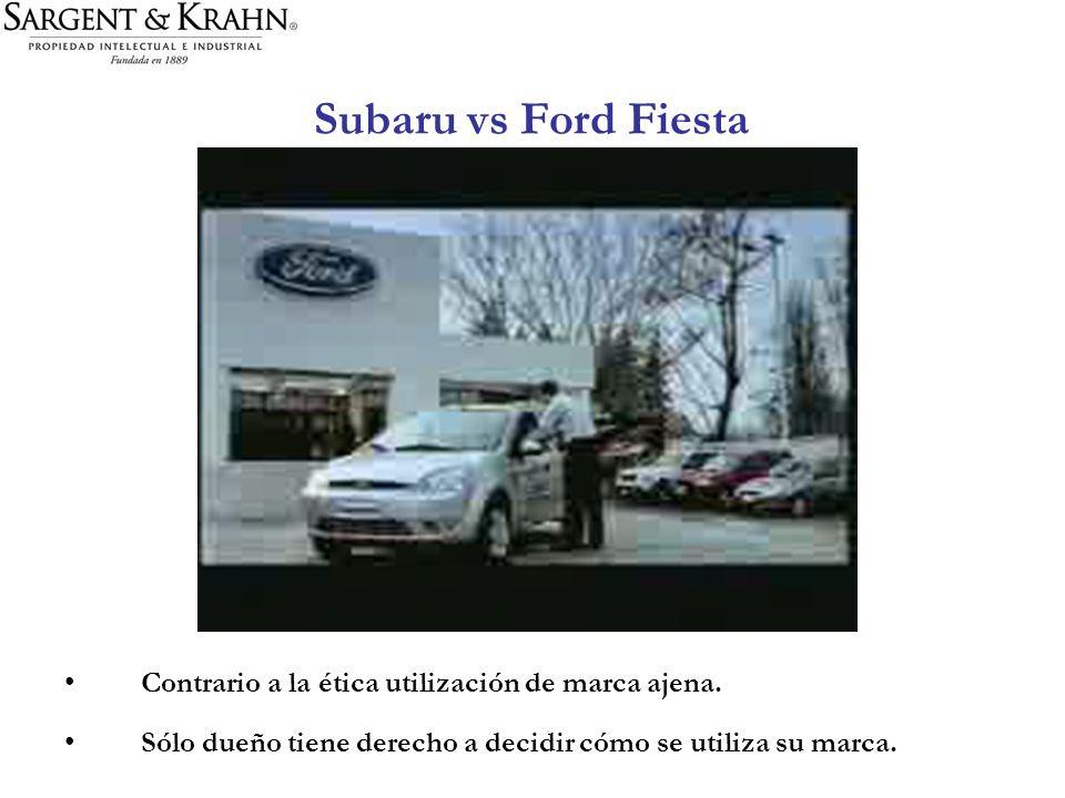 Subaru vs Ford Fiesta Contrario a la ética utilización de marca ajena. Sólo dueño tiene derecho a decidir cómo se utiliza su marca.