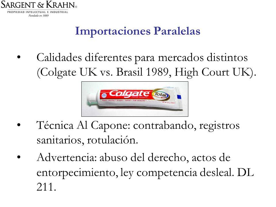 Importaciones Paralelas Calidades diferentes para mercados distintos (Colgate UK vs. Brasil 1989, High Court UK). Técnica Al Capone: contrabando, regi