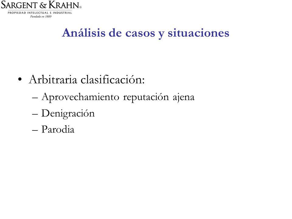 Análisis de casos y situaciones Arbitraria clasificación: –Aprovechamiento reputación ajena –Denigración –Parodia