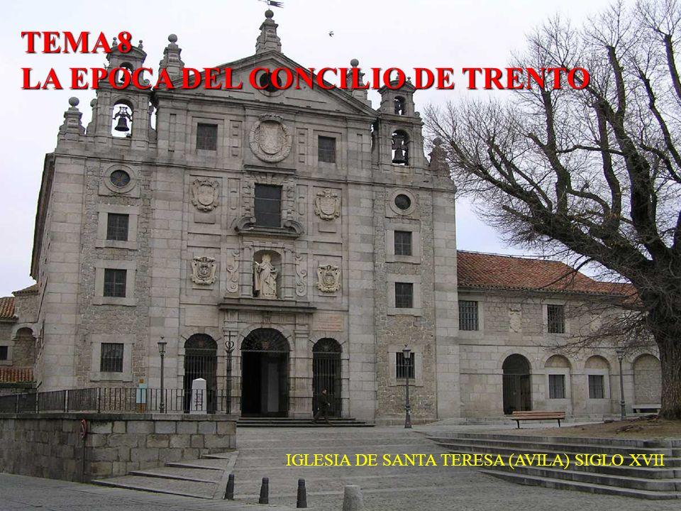 TEMA 8 LA EPOCA DEL CONCILIO DE TRENTO IGLESIA DE SANTA TERESA (AVILA) SIGLO XVII